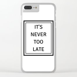 never too late Clear iPhone Case