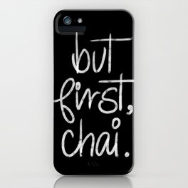 But First Chai- Typography iPhone Case