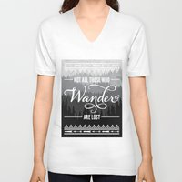 not all who wander are lost V-neck T-shirts featuring Not All Those Who Wander Are Lost by Fercute