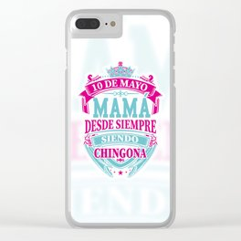 Mama desde siempre Chingona Clear iPhone Case