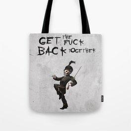 Get the fuck back together Tote Bag