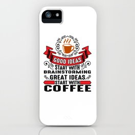 Great ideas start with coffee iPhone Case
