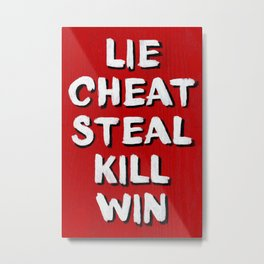 Lie Cheat Steal Kill Win Metal Print