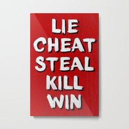 Lie Cheat Steal Kill Win Metal Print