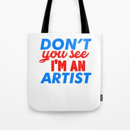 don't you see , i'm an artist 2 Tote Bag