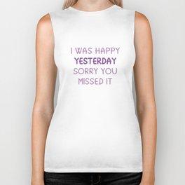 I Was Happy Yesterday Biker Tank
