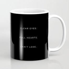 Clear Eyes. Full Hearts. Can't Lose. Coffee Mug