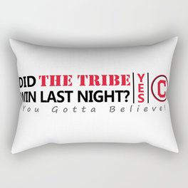 Did the tribe win last night? Rectangular Pillow