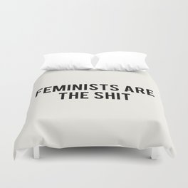 FEMINISTS ARE THE SHIT Duvet Cover
