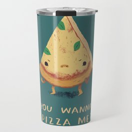 you wanna pizza me? Travel Mug