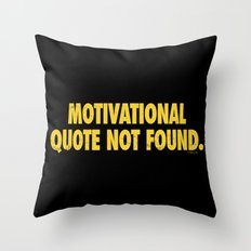 Motivational Quote Not Found Throw Pillow