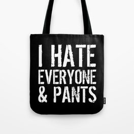 I Hate Everyone and Pants (Black & White) Tote Bag
