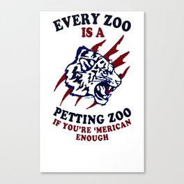 EVERY ZOO IS A PETTING ZOO T-SHIRT Canvas Print