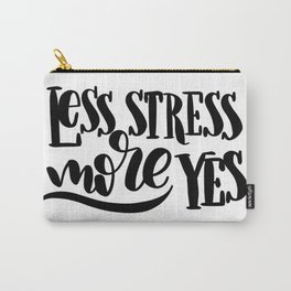 Less Stress, More Yes: white Carry-All Pouch