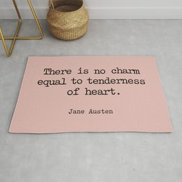 Jane Austen. There is no charm equal to tenderness of heart. Rug