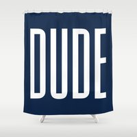 the dude Shower Curtains featuring Dude by The He Say She Say Collection