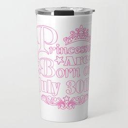 Princesses Are Born On July 30th Funny Birthday Travel Mug
