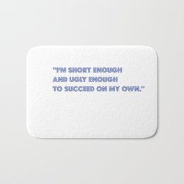"""I'm short enough and ugly enough to succeed on my own.""~ Woody Allen Bath Mat"