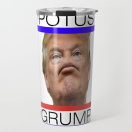 POTUS GRUMP - TRUMP Travel Mug