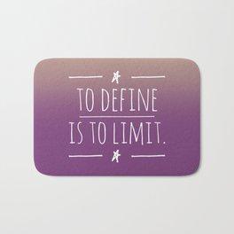 To define is to limit Bath Mat