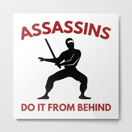 Assassins Do It From Behind Metal Print