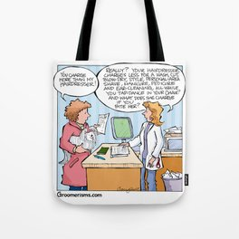You Charge More Than My Hairdresser!  Tote Bag