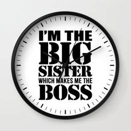 I'm the Big Sister Which Makes Me the Boss Wall Clock