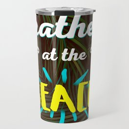 I'll rather be at the beach Travel Mug