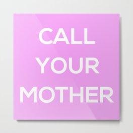 Call your Mother Metal Print