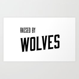 Raised by Wolves White Art Print