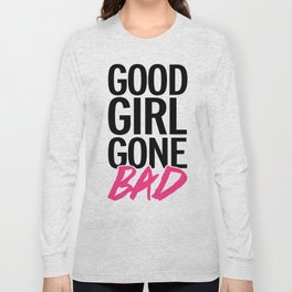 Good Girl Gone Bad Funny Quote Long Sleeve T-shirt