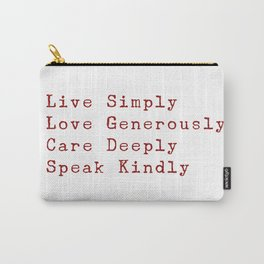 Inspiration for a good life - Live Simply, Love Generously, Care Deeply, Speak Kindly Carry-All Pouch