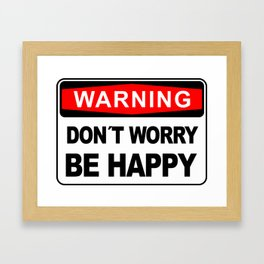 Warning sign, Don´t Worry, Be Happy Framed Art Print