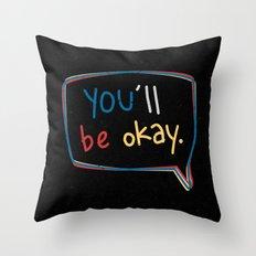 You'll Be Okay. Throw Pillow