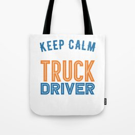Keep Calm And Be A Truck Driver Tote Bag