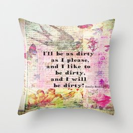 Emily Bronte Dirty Girl quote Throw Pillow