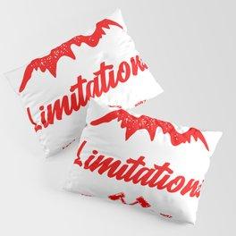 Don't create limitations Pillow Sham