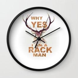 Why Yes I Am A Rack Man Funny Deer Shirt Hunting Shirt Wall Clock