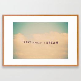 Don't Be Afraid To Dream Framed Art Print