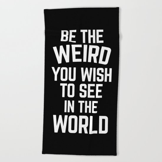 Be The Weird Funny Quote Beach Towel
