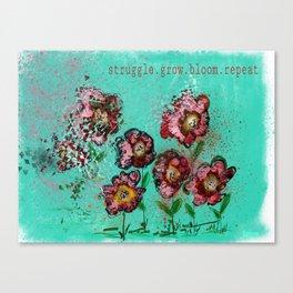 Struggle.Grow.Bloom.Repeat. Canvas Print