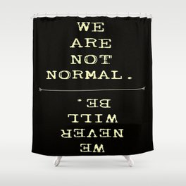 Not Normal Shower Curtain