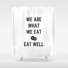 we are what we eat - eat well Shower Curtain