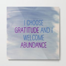 I Choose Gratitude And I Welcome Abundance Metal Print
