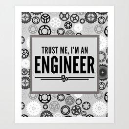 Trust Me Engineer Funny Quote Art Print