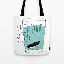 need your blood Tote Bag