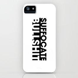 Suffocate Bullshit iPhone Case