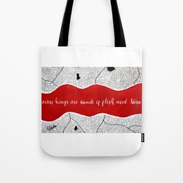 even kings are made of flesh and bone Tote Bag