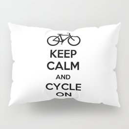 Keep Calm and Cycle On Pillow Sham