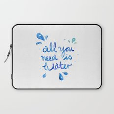 All You Need Is Water Laptop Sleeve